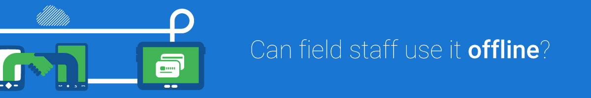 Can field staff use it offline?