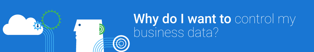Why do I want to control my business data?