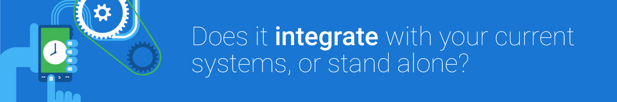 Does it integrate with your current systems or stand alone?