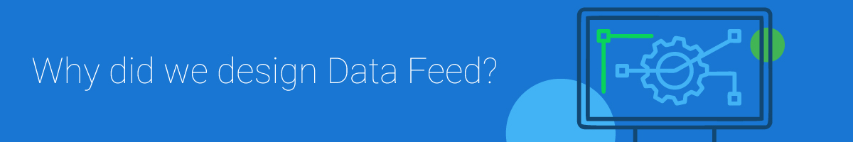 Why did we design Data Feed?